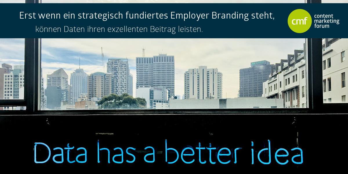 Erst wenn ein strategisch fundiertes Employer Branding steht, können Daten ihren exzellenten Beitrag leisten.