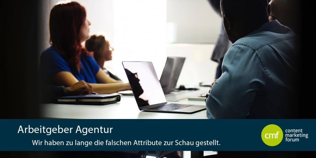 Arbeitgeber Agentur – Wir haben zu lange die falschen Attribute zur Schau gestellt.
